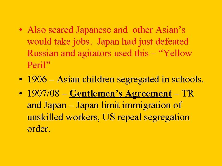 • Also scared Japanese and other Asian's would take jobs. Japan had just