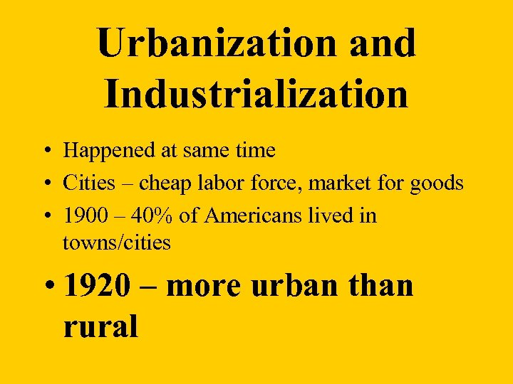 Urbanization and Industrialization • Happened at same time • Cities – cheap labor force,