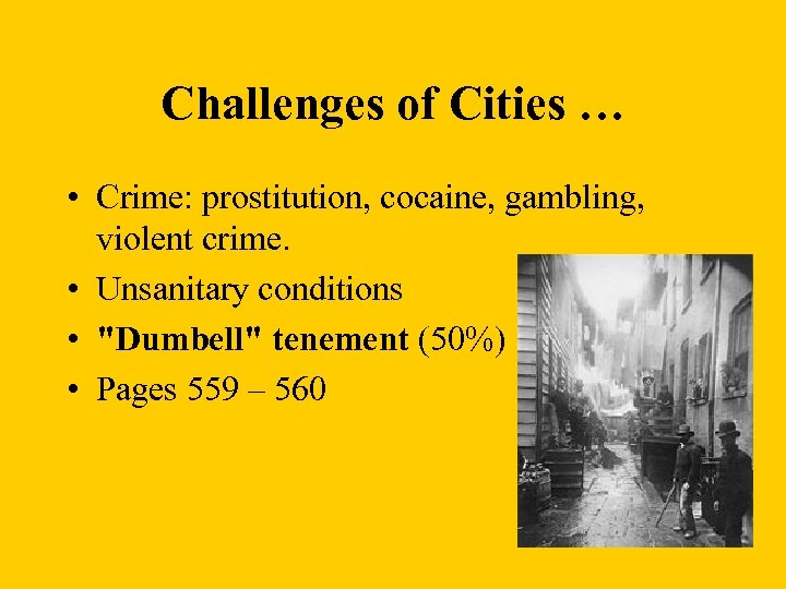 Challenges of Cities … • Crime: prostitution, cocaine, gambling, violent crime. • Unsanitary conditions
