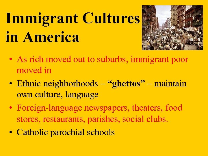 Immigrant Cultures in America • As rich moved out to suburbs, immigrant poor moved
