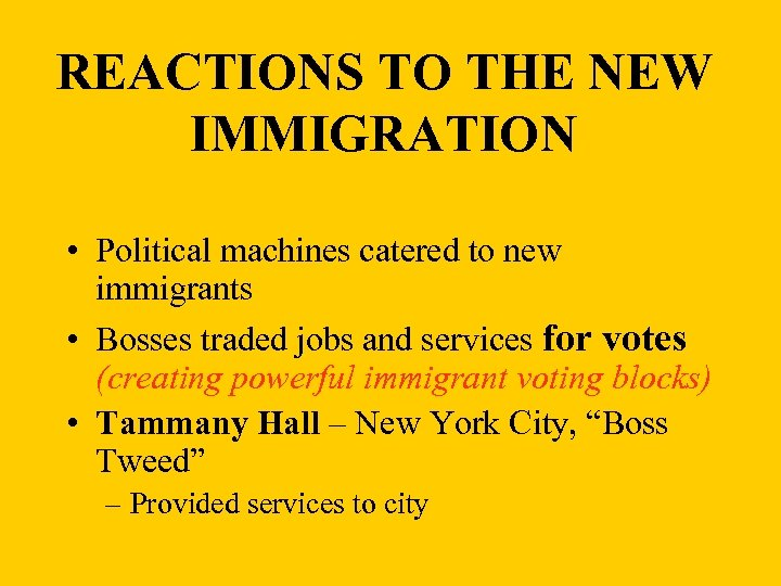 REACTIONS TO THE NEW IMMIGRATION • Political machines catered to new immigrants • Bosses