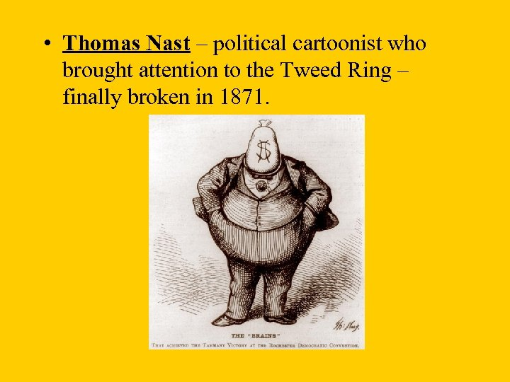 • Thomas Nast – political cartoonist who brought attention to the Tweed Ring