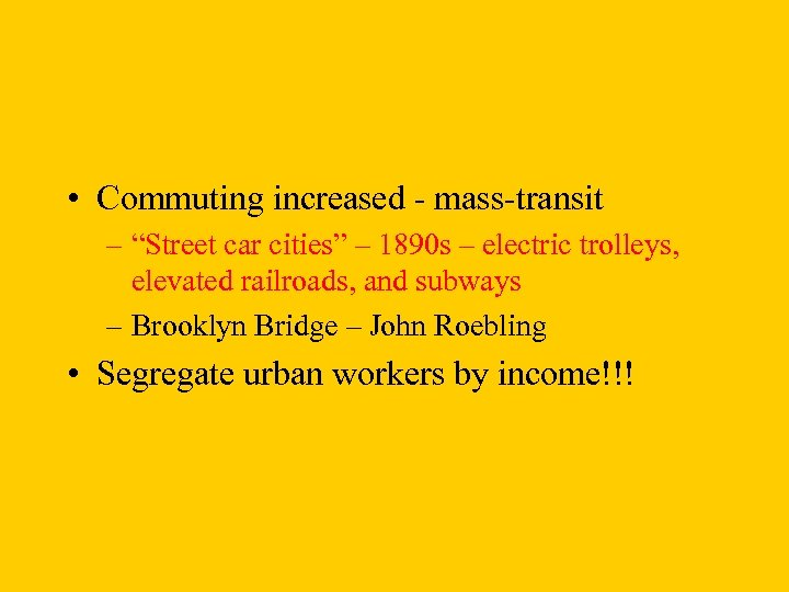 "• Commuting increased - mass-transit – ""Street car cities"" – 1890 s –"