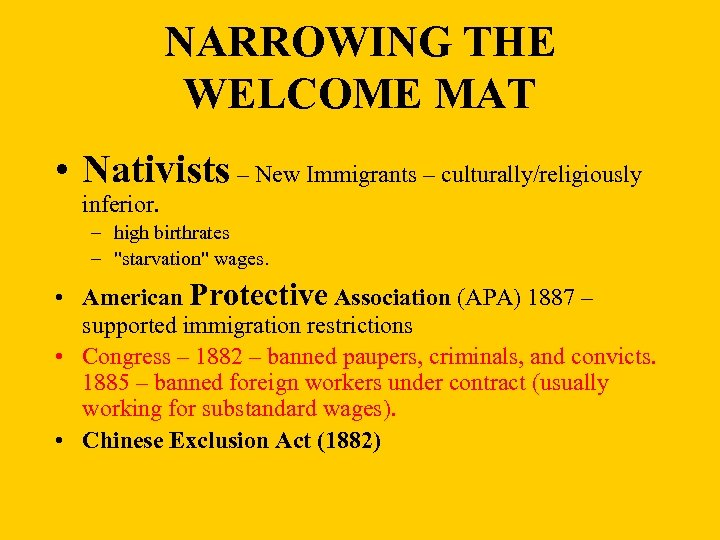 NARROWING THE WELCOME MAT • Nativists – New Immigrants – culturally/religiously inferior. – high