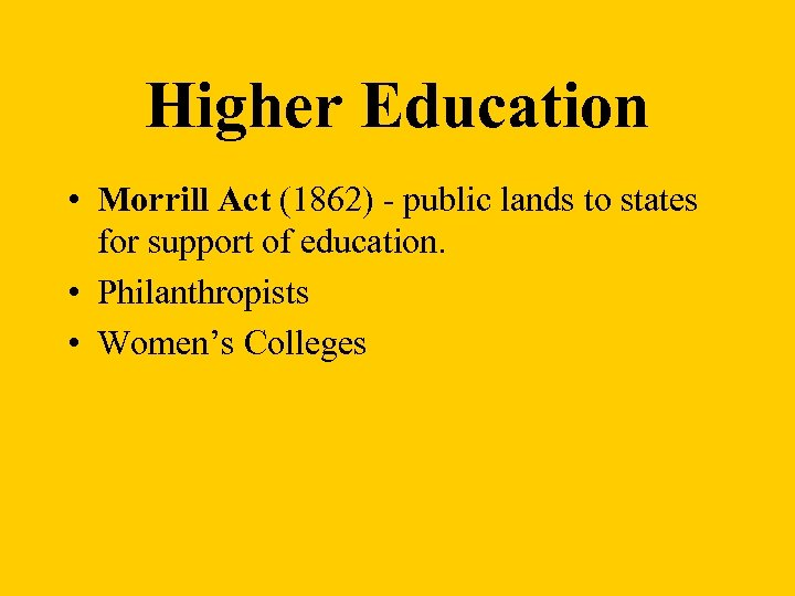 Higher Education • Morrill Act (1862) - public lands to states for support of