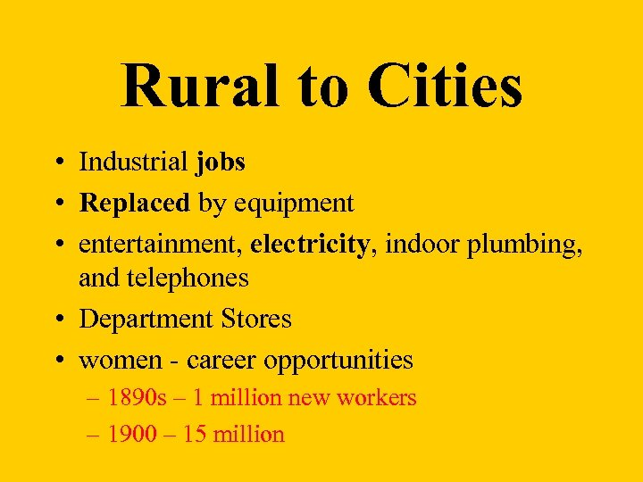 Rural to Cities • Industrial jobs • Replaced by equipment • entertainment, electricity, indoor