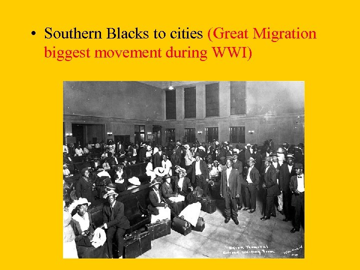 • Southern Blacks to cities (Great Migration biggest movement during WWI)