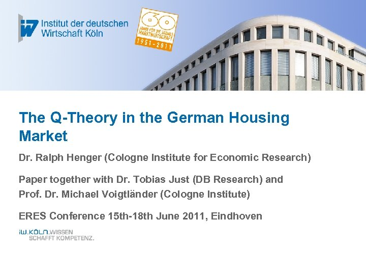The Q-Theory in the German Housing Market Dr. Ralph Henger (Cologne Institute for Economic