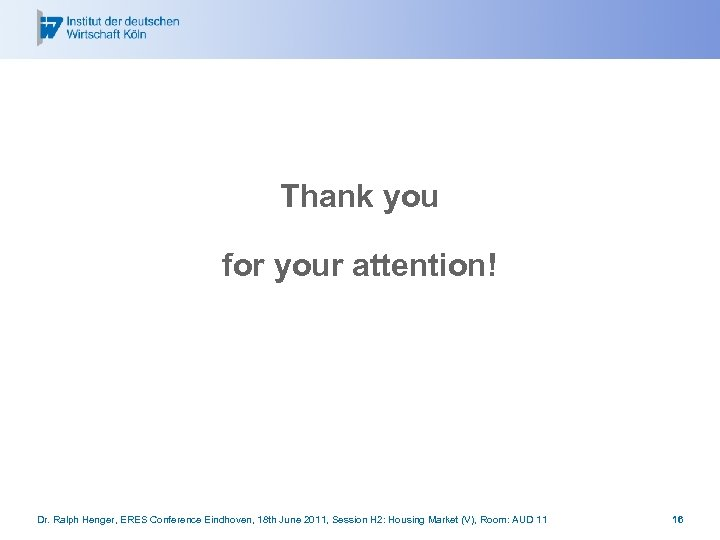 Thank you for your attention! Dr. Ralph Henger, ERES Conference Eindhoven, 18 th June