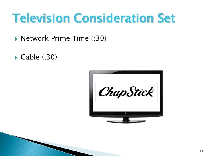 Television Consideration Set Network Prime Time (: 30) Cable (: 30) 13
