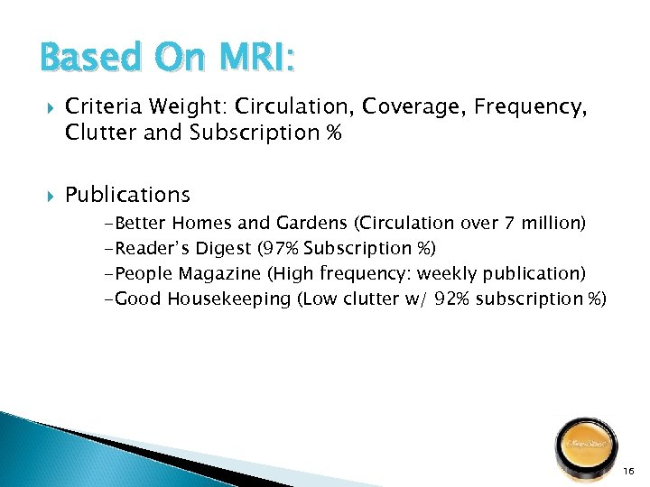 Based On MRI: Criteria Weight: Circulation, Coverage, Frequency, Clutter and Subscription % Publications -Better