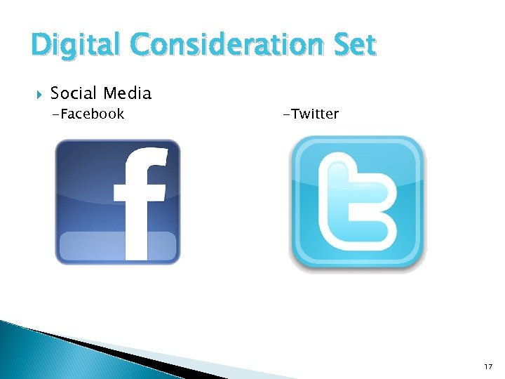 Digital Consideration Set Social Media -Facebook -Twitter 17