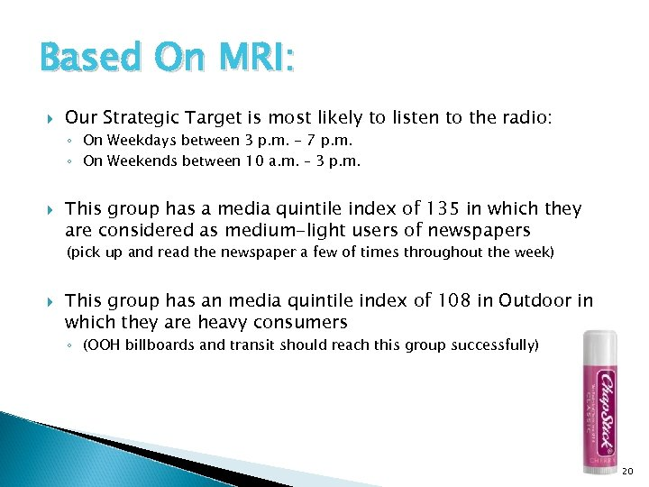 Based On MRI: Our Strategic Target is most likely to listen to the radio: