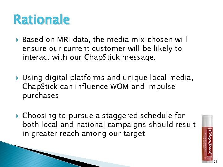 Rationale Based on MRI data, the media mix chosen will ensure our current customer