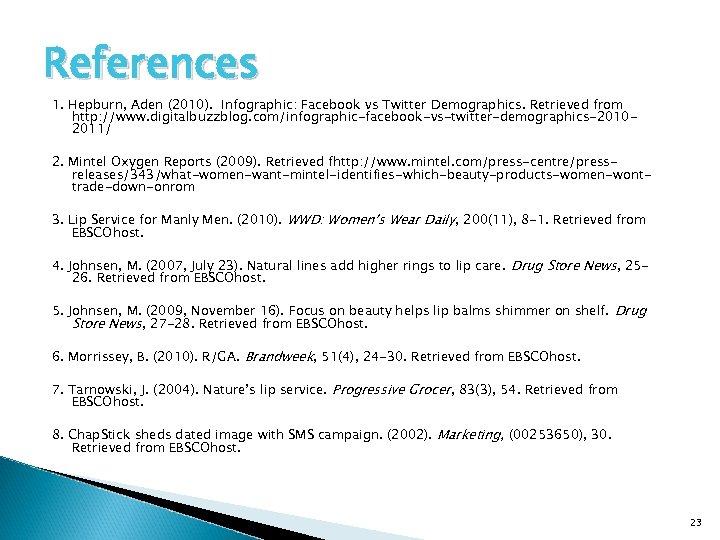 References 1. Hepburn, Aden (2010). Infographic: Facebook vs Twitter Demographics. Retrieved from http: //www.