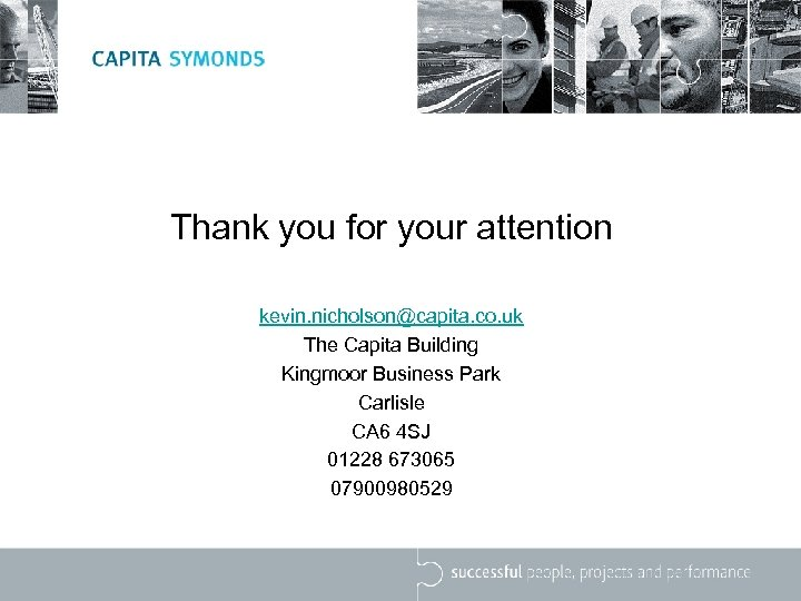 Thank you for your attention kevin. nicholson@capita. co. uk The Capita Building Kingmoor Business
