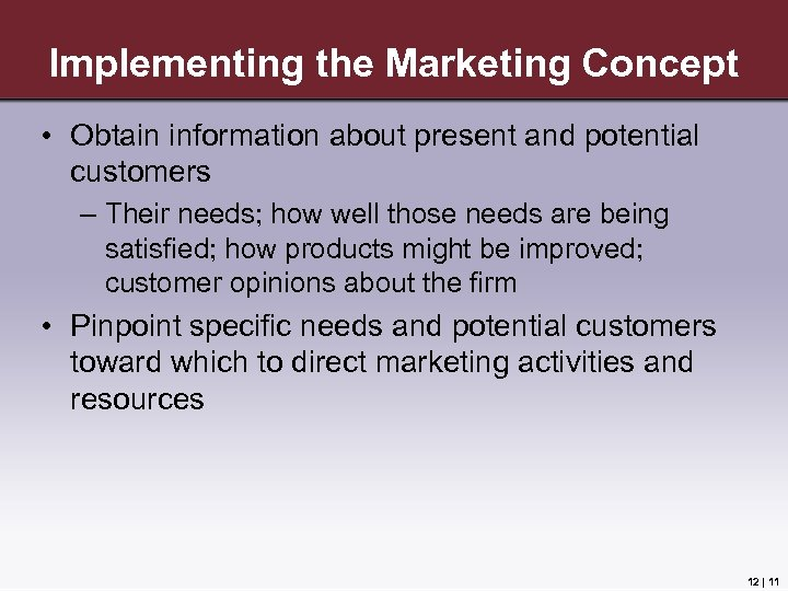 Implementing the Marketing Concept • Obtain information about present and potential customers – Their