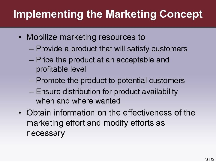 Implementing the Marketing Concept • Mobilize marketing resources to – Provide a product that
