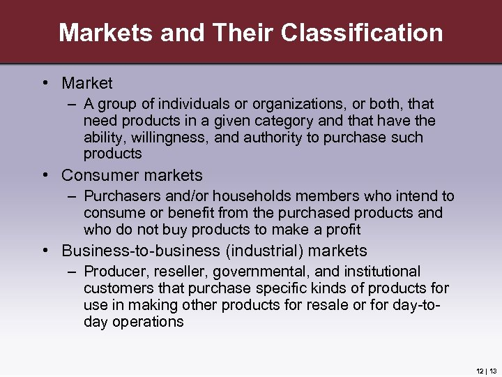 Markets and Their Classification • Market – A group of individuals or organizations, or