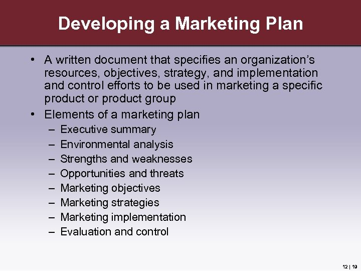 Developing a Marketing Plan • A written document that specifies an organization's resources, objectives,