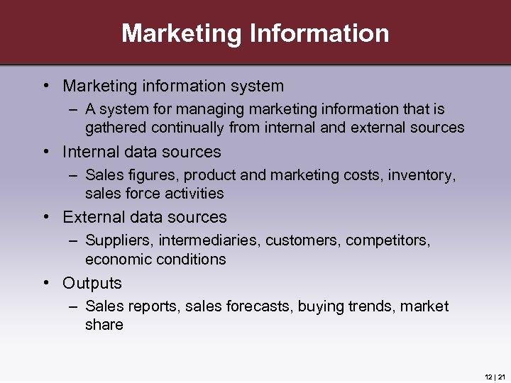 Marketing Information • Marketing information system – A system for managing marketing information that