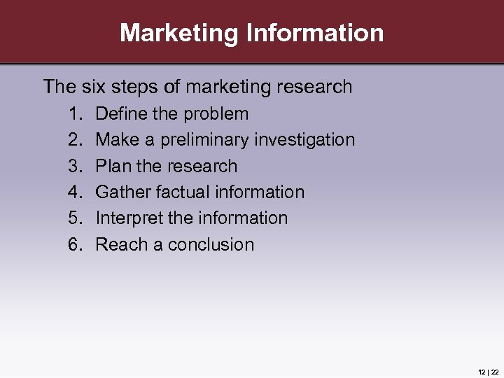 Marketing Information The six steps of marketing research 1. 2. 3. 4. 5. 6.