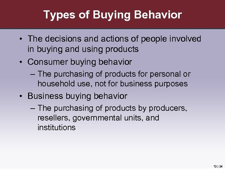 Types of Buying Behavior • The decisions and actions of people involved in buying