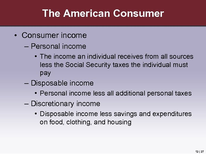 The American Consumer • Consumer income – Personal income • The income an individual