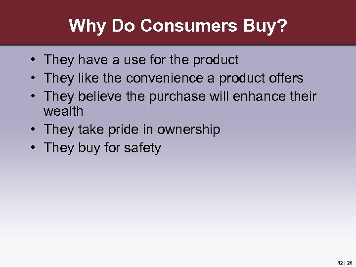 Why Do Consumers Buy? • They have a use for the product • They