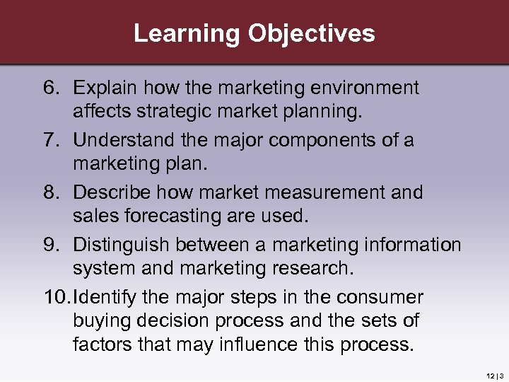 Learning Objectives 6. Explain how the marketing environment affects strategic market planning. 7. Understand