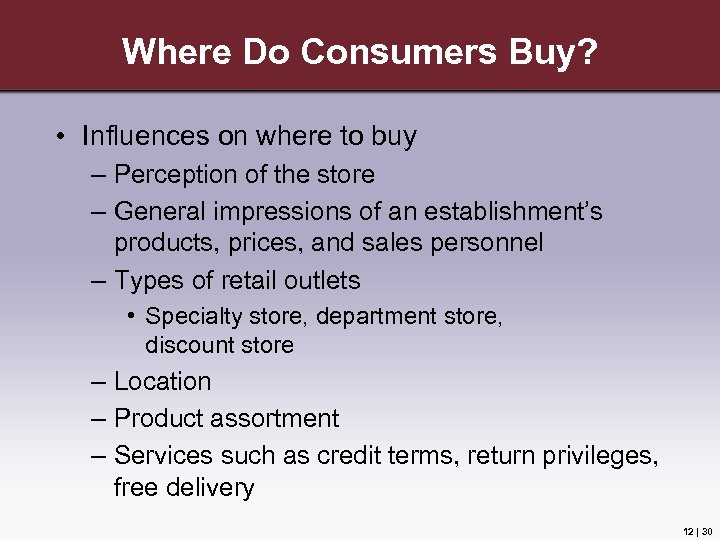 Where Do Consumers Buy? • Influences on where to buy – Perception of the