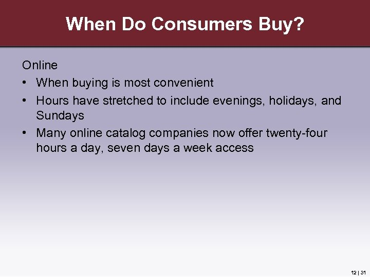 When Do Consumers Buy? Online • When buying is most convenient • Hours have
