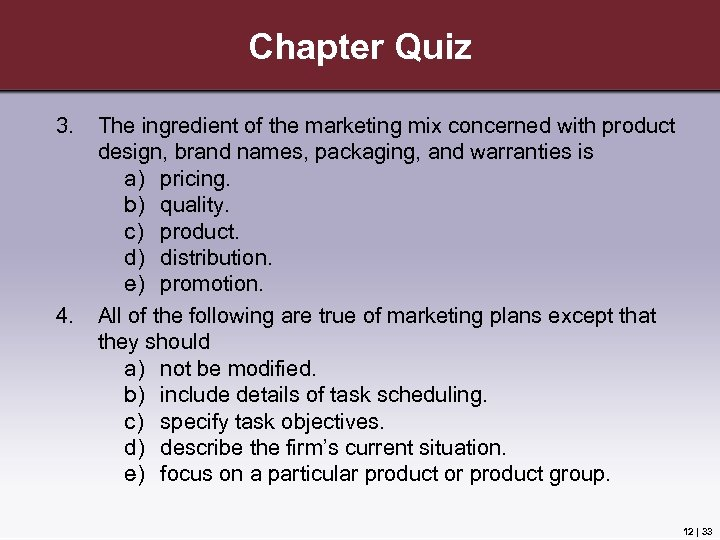 Chapter Quiz 3. 4. The ingredient of the marketing mix concerned with product design,