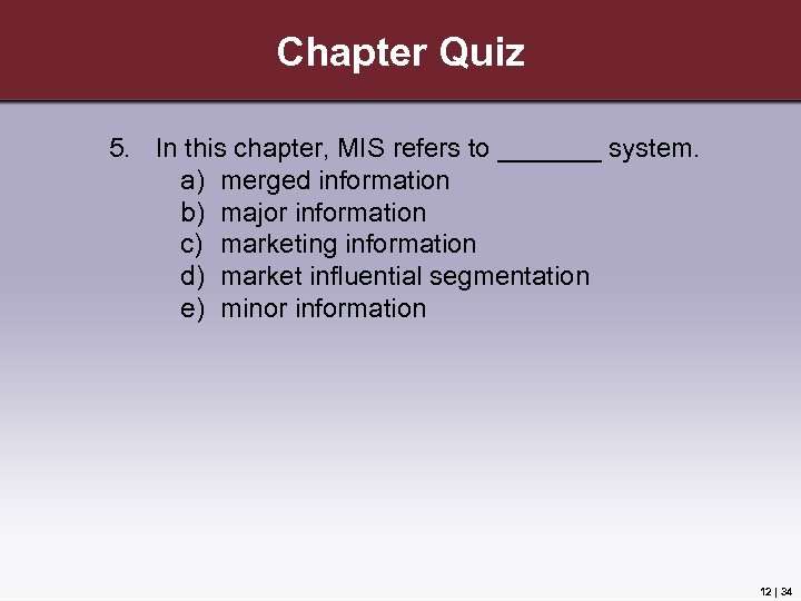 Chapter Quiz 5. In this chapter, MIS refers to _______ system. a) merged information