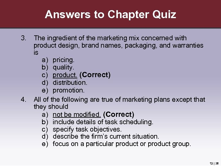 Answers to Chapter Quiz 3. 4. The ingredient of the marketing mix concerned with