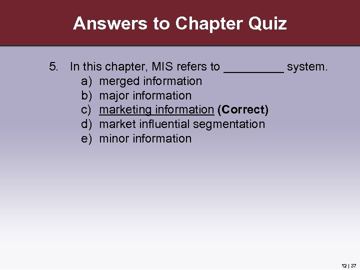 Answers to Chapter Quiz 5. In this chapter, MIS refers to _____ system. a)
