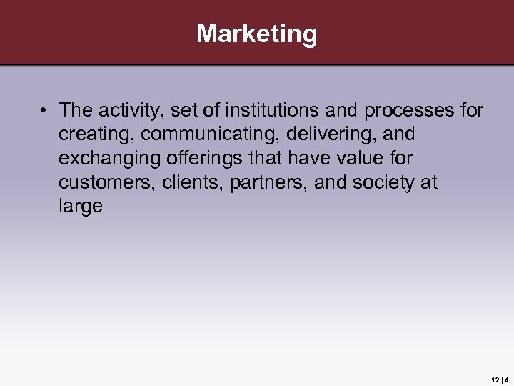 Marketing • The activity, set of institutions and processes for creating, communicating, delivering, and