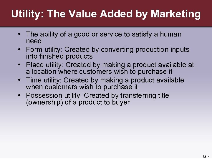 Utility: The Value Added by Marketing • The ability of a good or service