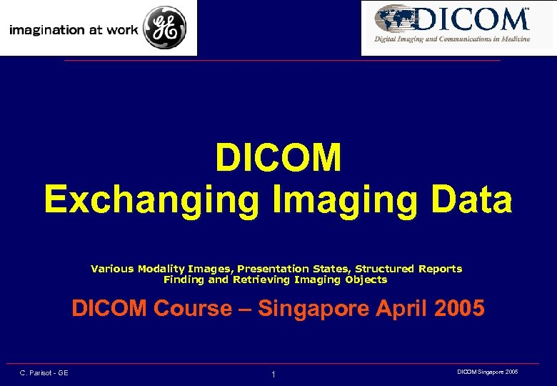 DICOM Exchanging Imaging Data Various Modality Images, Presentation States, Structured Reports Finding and Retrieving