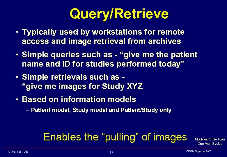 Query/Retrieve • Typically used by workstations for remote access and image retrieval from archives