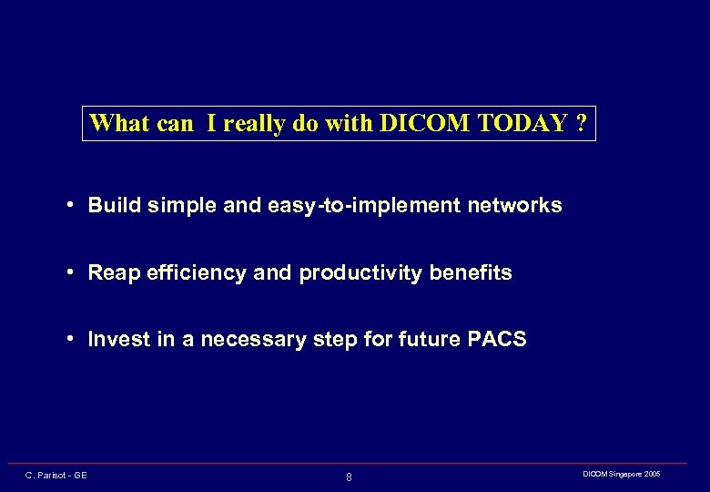 What can I really do with DICOM TODAY ? • Build simple and easy-to-implement