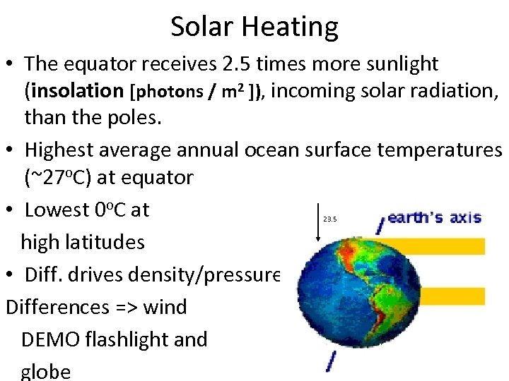 Solar Heating • The equator receives 2. 5 times more sunlight (insolation [photons /