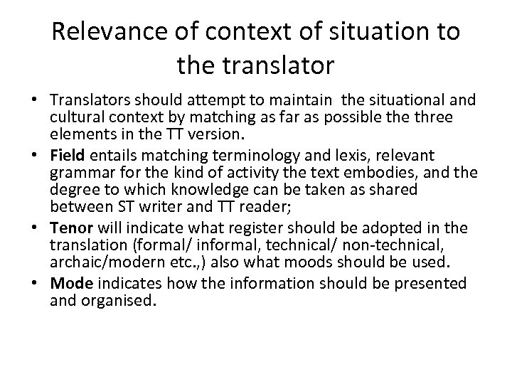 Relevance of context of situation to the translator • Translators should attempt to maintain