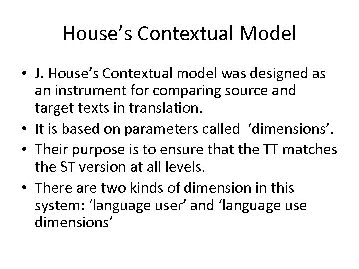 House's Contextual Model • J. House's Contextual model was designed as an instrument for