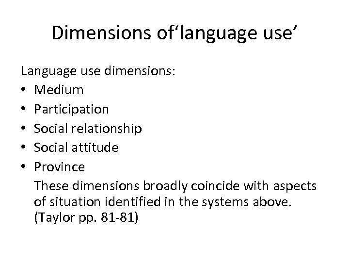 Dimensions of'language use' Language use dimensions: • Medium • Participation • Social relationship •