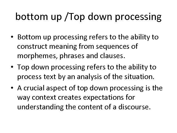 bottom up /Top down processing • Bottom up processing refers to the ability to