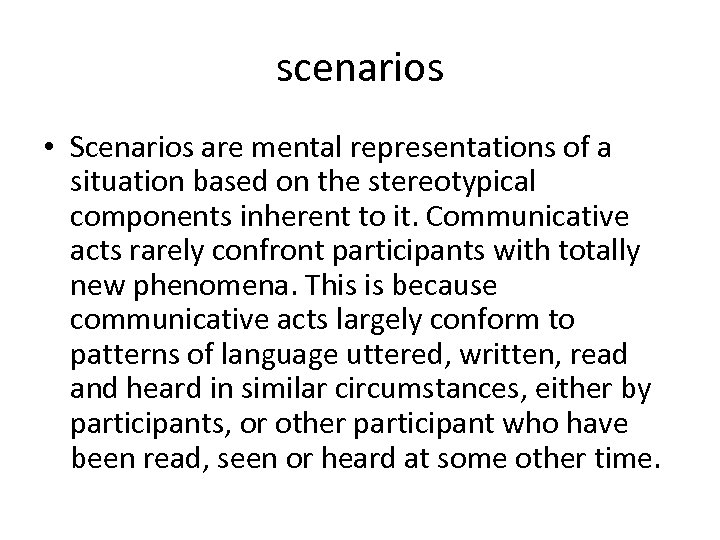 scenarios • Scenarios are mental representations of a situation based on the stereotypical components
