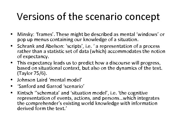 Versions of the scenario concept • Minsky: 'frames'. These might be described as mental