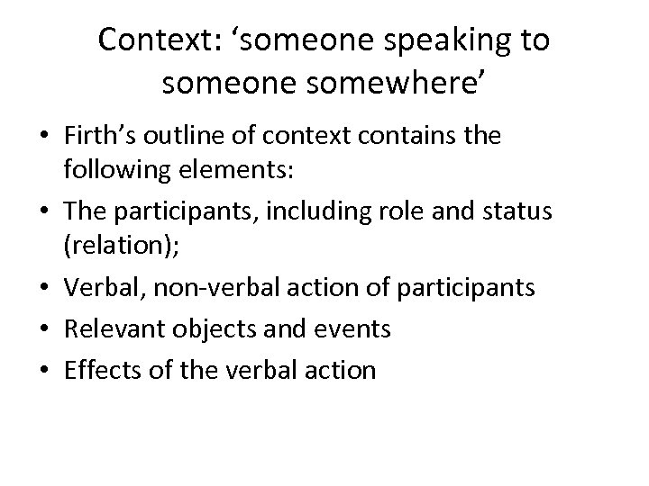 Context: 'someone speaking to someone somewhere' • Firth's outline of context contains the following