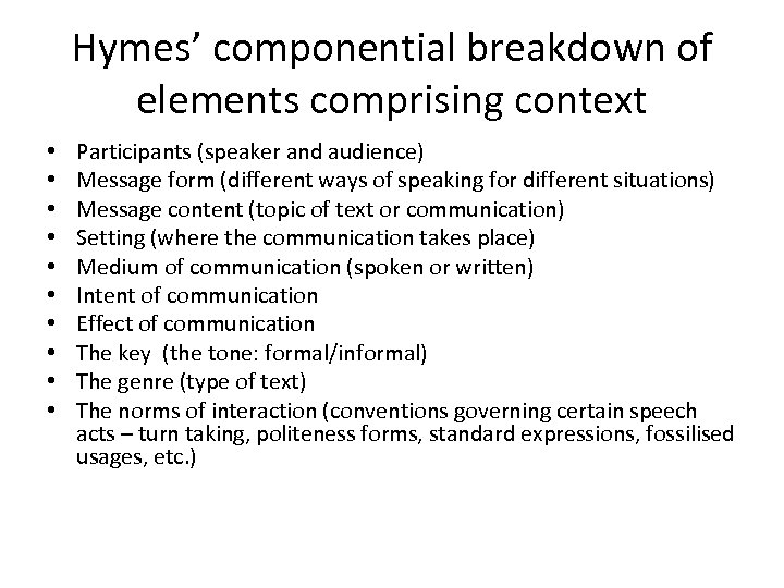 Hymes' componential breakdown of elements comprising context • • • Participants (speaker and audience)